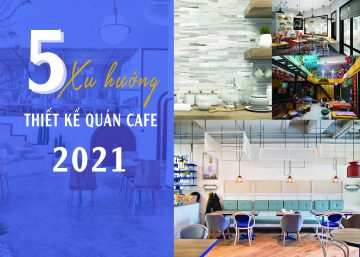 5 XU HƯỚNG THIẾT KẾ QUÁN CAFE 2021 9